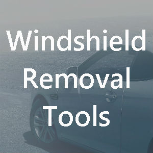 Windshield Removal Tools